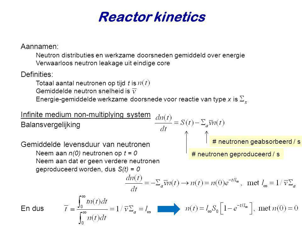 Aannamen: Neutron distributies en werkzame doorsneden gemiddeld over energie Verwaarloos neutron leakage uit eindige core Gemiddelde levensduur van ne