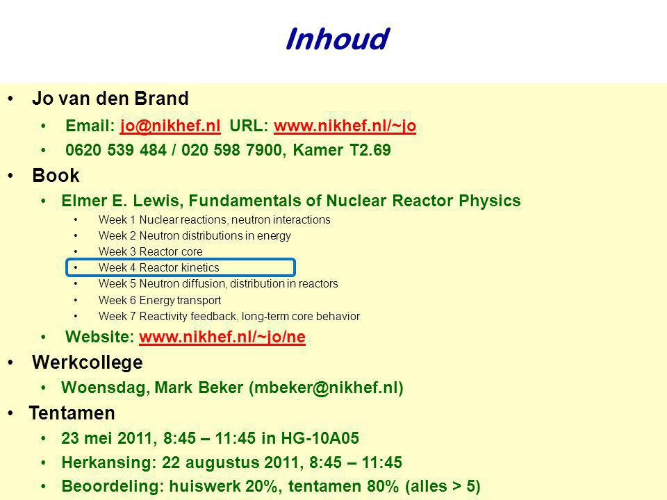 Najaar 2009Jo van den Brand Inhoud •Jo van den Brand •Email: jo@nikhef.nl URL: www.nikhef.nl/~jo jo@nikhef.nlwww.nikhef.nl/~jo •0620 539 484 / 020 598