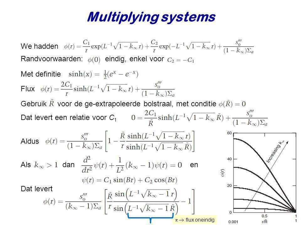 Multiplying systems We hadden Met definitie Flux Gebruik voor de ge-extrapoleerde bolstraal, met conditie Dat levert een relatie voor C 1 Randvoorwaar