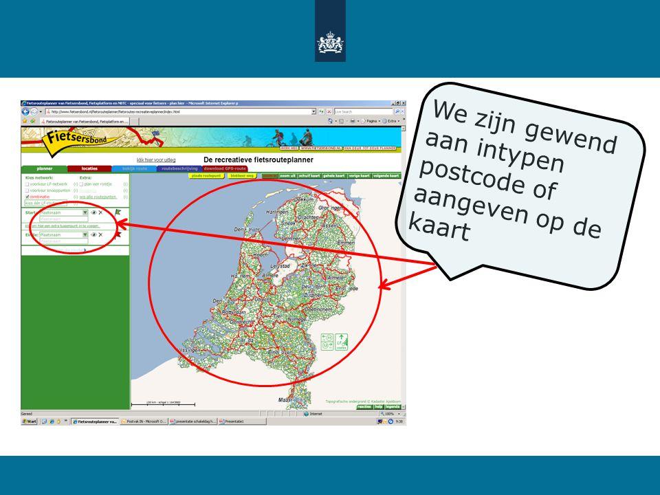 We zijn gewend aan intypen postcode of aangeven op de kaart
