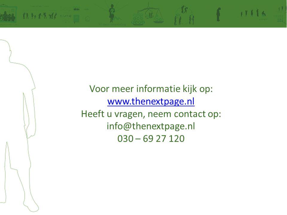 Voor meer informatie kijk op: www.thenextpage.nl Heeft u vragen, neem contact op: info@thenextpage.nl 030 – 69 27 120 www.thenextpage.nl
