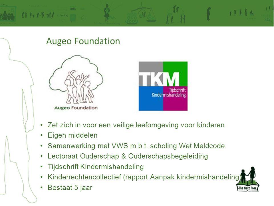 Augeo Foundation • Zet zich in voor een veilige leefomgeving voor kinderen • Eigen middelen • Samenwerking met VWS m.b.t. scholing Wet Meldcode • Lect