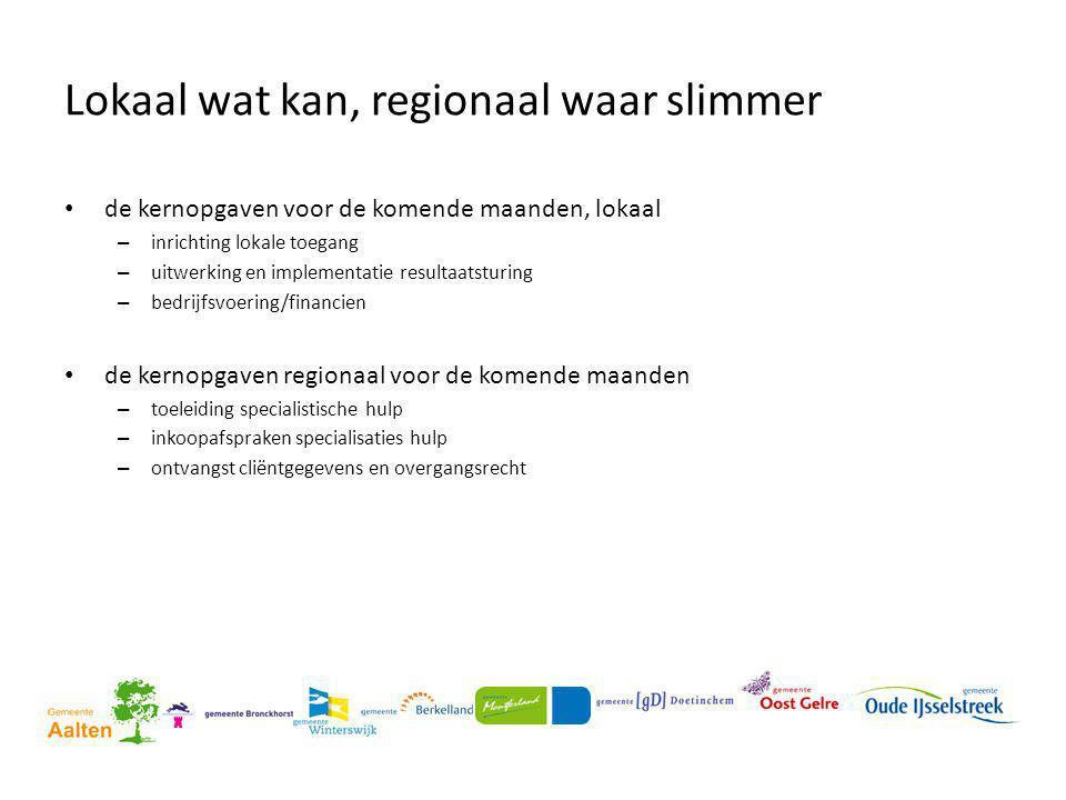 Lokaal wat kan, regionaal waar slimmer • de kernopgaven voor de komende maanden, lokaal – inrichting lokale toegang – uitwerking en implementatie resu