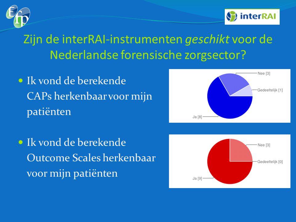 Zijn de interRAI-instrumenten geschikt voor de Nederlandse forensische zorgsector?  Ik vond de berekende CAPs herkenbaar voor mijn patiënten  Ik von