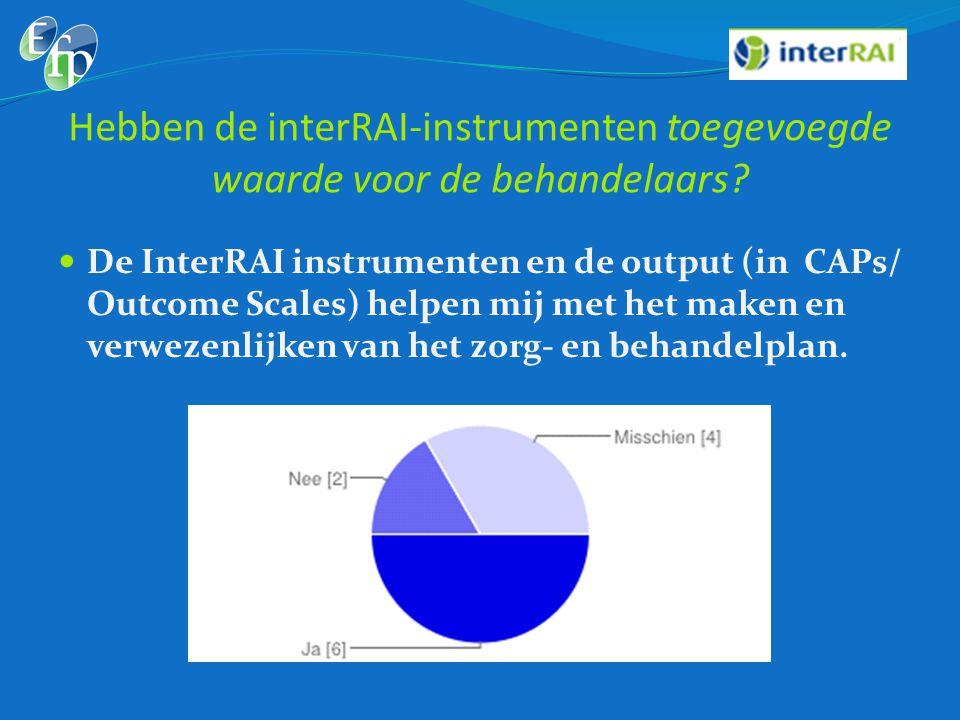 Hebben de interRAI-instrumenten toegevoegde waarde voor de behandelaars?  De InterRAI instrumenten en de output (in CAPs/ Outcome Scales) helpen mij