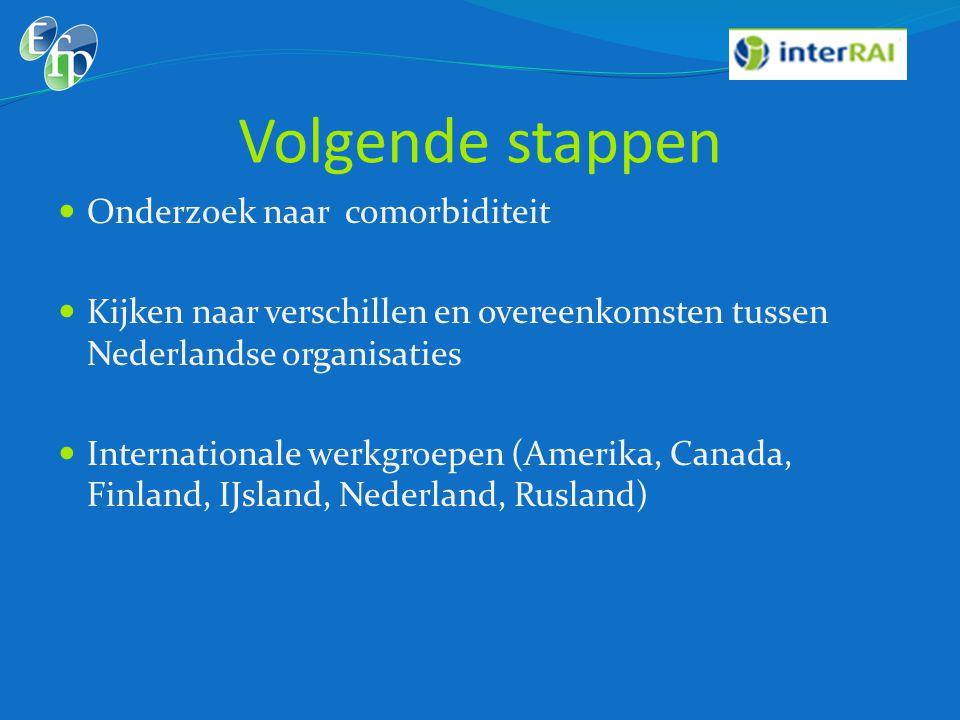 Volgende stappen  Onderzoek naar comorbiditeit  Kijken naar verschillen en overeenkomsten tussen Nederlandse organisaties  Internationale werkgroep