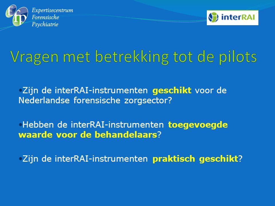  Zijn de interRAI-instrumenten geschikt voor de Nederlandse forensische zorgsector?  Hebben de interRAI-instrumenten toegevoegde waarde voor de beha