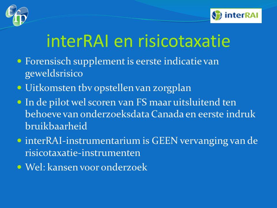 interRAI en risicotaxatie  Forensisch supplement is eerste indicatie van geweldsrisico  Uitkomsten tbv opstellen van zorgplan  In de pilot wel scor
