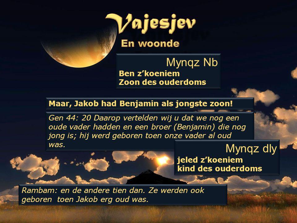 Maar, Jakob had Benjamin als jongste zoon! Gen 44: 20 Daarop vertelden wij u dat we nog een oude vader hadden en een broer (Benjamin) die nog jong is;