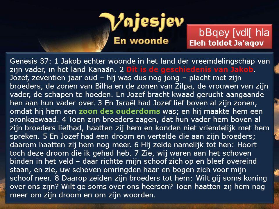 Genesis 37: 1 Jakob echter woonde in het land der vreemdelingschap van zijn vader, in het land Kanaän. 2 Dit is de geschiedenis van Jakob. Jozef, zeve