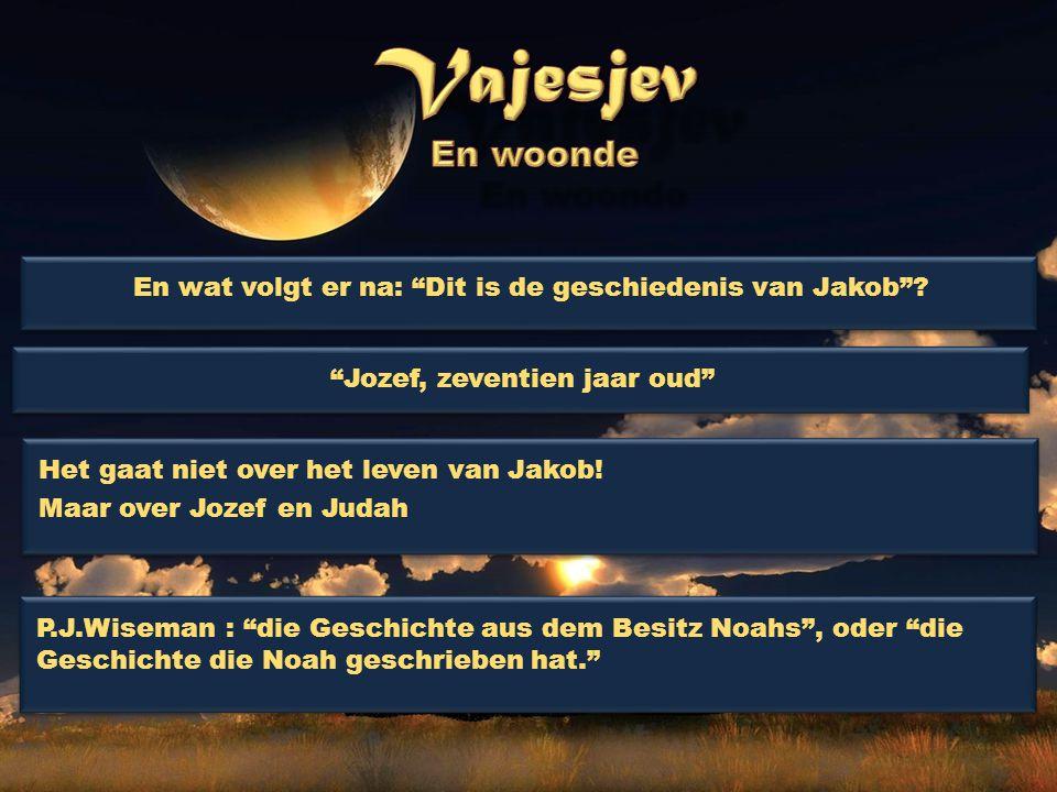 """En wat volgt er na: """"Dit is de geschiedenis van Jakob""""? """"Jozef, zeventien jaar oud"""" Het gaat niet over het leven van Jakob! Maar over Jozef en Judah H"""