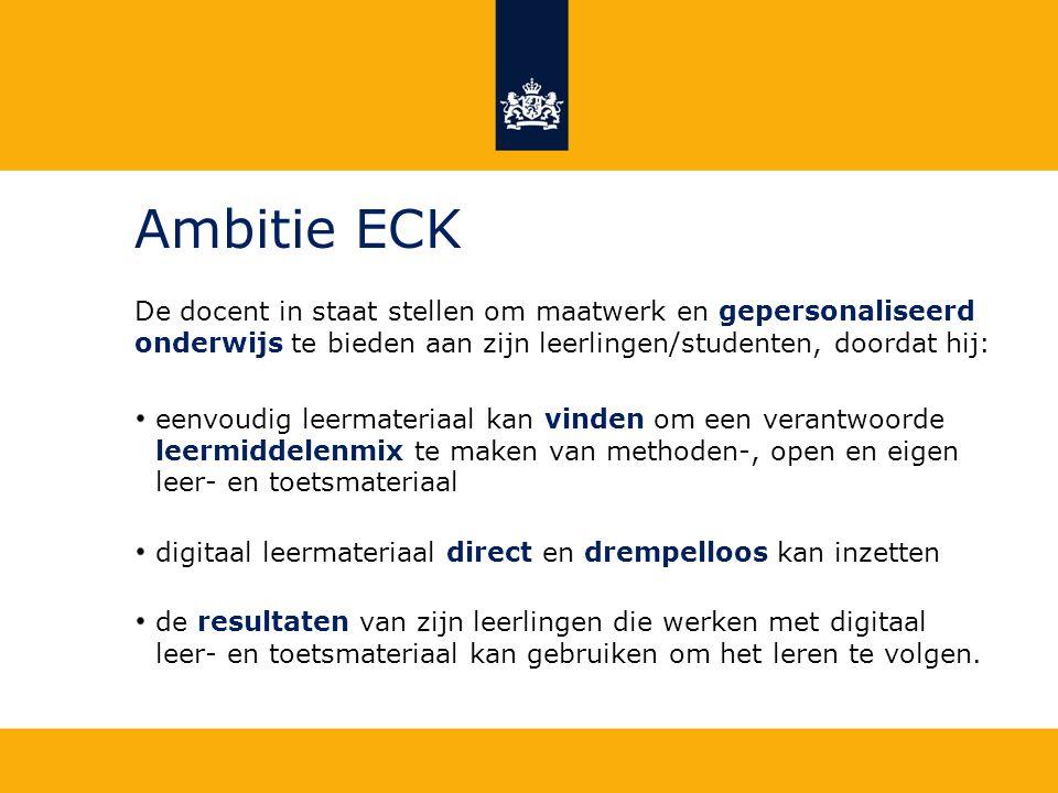 Ambitie ECK De docent in staat stellen om maatwerk en gepersonaliseerd onderwijs te bieden aan zijn leerlingen/studenten, doordat hij: eenvoudig leerm