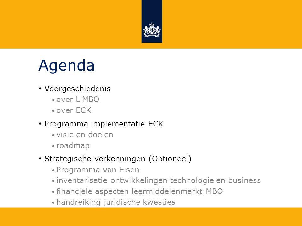 Agenda Voorgeschiedenis • over LiMBO • over ECK Programma implementatie ECK • visie en doelen • roadmap Strategische verkenningen (Optioneel) • Progra