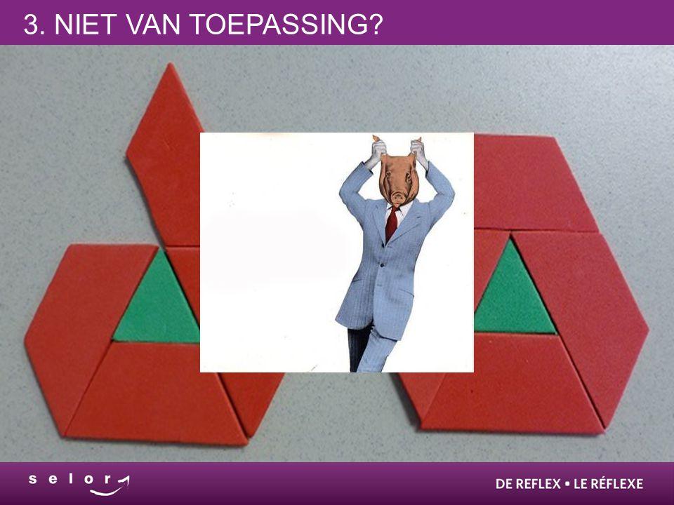 3. NIET VAN TOEPASSING?