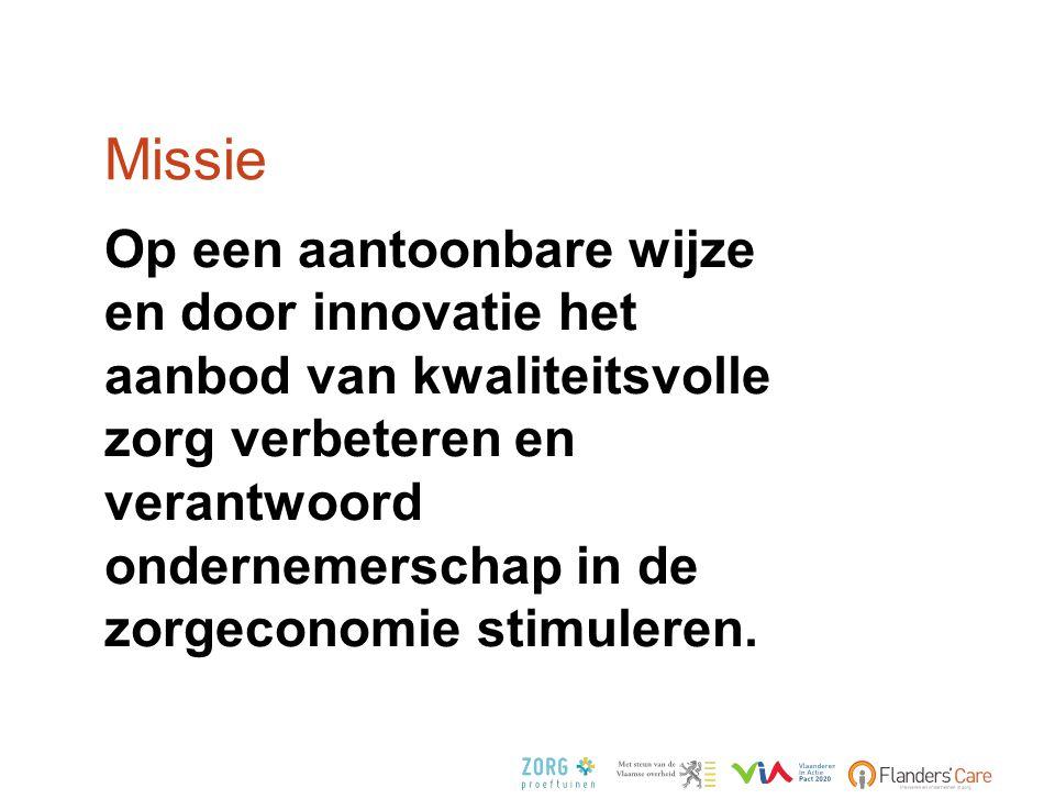 Missie •Op een aantoonbare wijze en door innovatie het aanbod van kwaliteitsvolle zorg verbeteren en verantwoord ondernemerschap in de zorgeconomie st