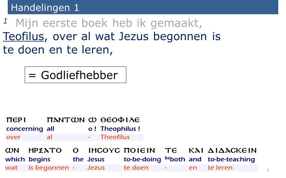 Handelingen 1 1 Mijn eerste boek heb ik gemaakt, Teofilus, over al wat Jezus begonnen is te doen en te leren, = Godliefhebber 3