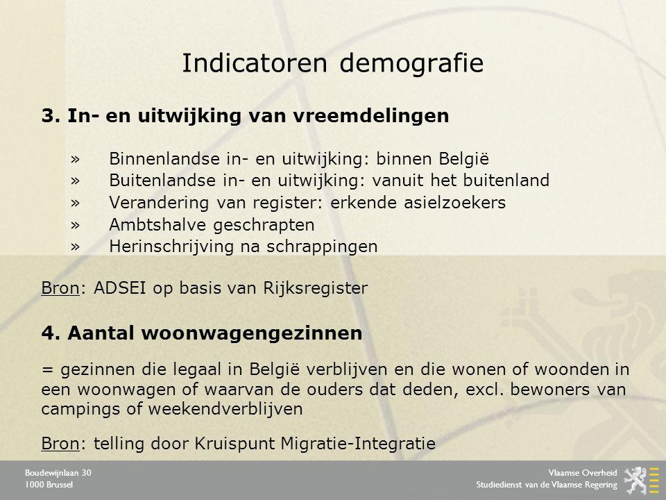 Vlaamse Overheid Studiedienst van de Vlaamse Regering Boudewijnlaan 30 1000 Brussel Indicatoren demografie 3.