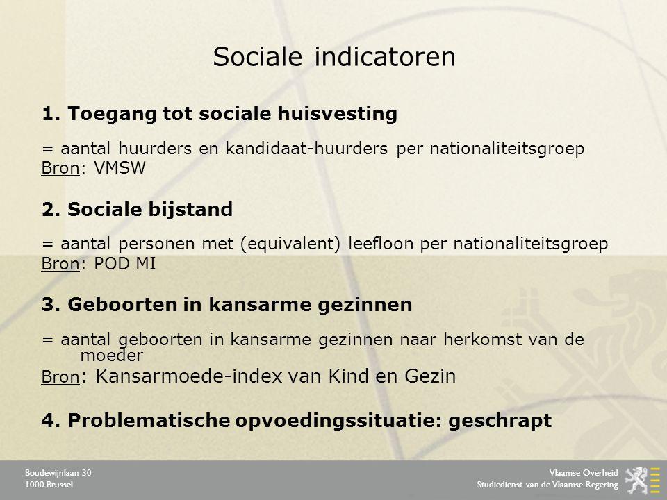 Vlaamse Overheid Studiedienst van de Vlaamse Regering Boudewijnlaan 30 1000 Brussel Sociale indicatoren 1.