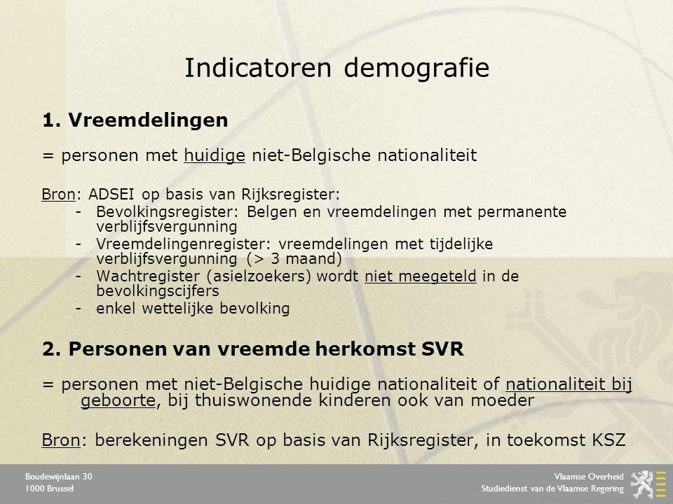 Vlaamse Overheid Studiedienst van de Vlaamse Regering Boudewijnlaan 30 1000 Brussel Indicatoren demografie 1.