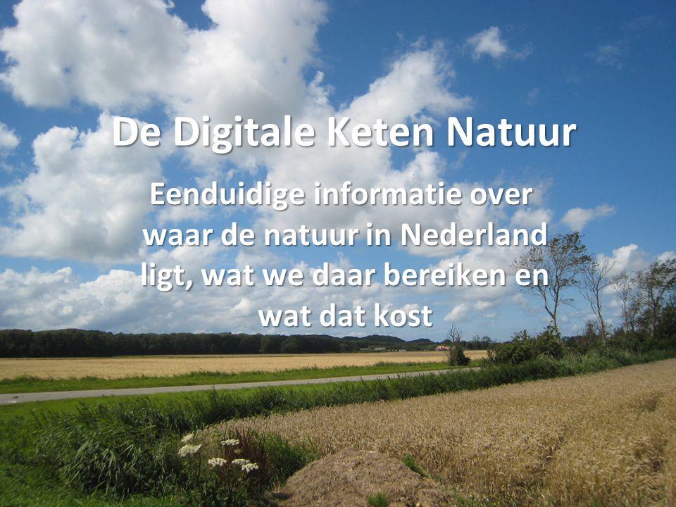 De Digitale Keten Natuur Eenduidige informatie over waar de natuur in Nederland ligt, wat we daar bereiken en wat dat kost