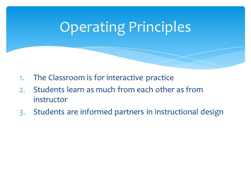  Mechanical practice occurs at home  Homework = practice and preparation  At least 4 interactive activities per lesson  Brainstorming, role-play, information-gap, jigsaw Operating Principles The Classroom is for interactive practice