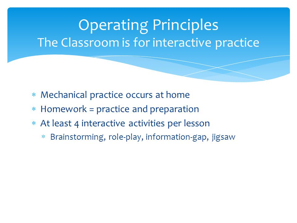  Homework is explicitly connected to each day's objectives  Each day's objectives are included in the homework  Most lesson planning occurs before the homework is posted Operating Principles Students are included in instructional design