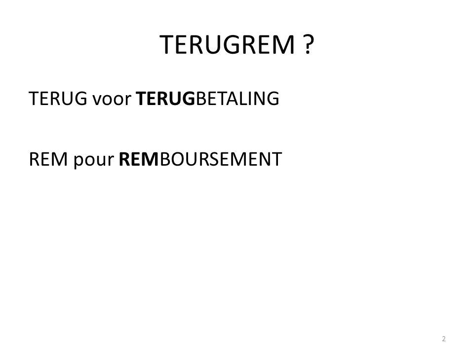TERUGREM ? TERUG voor TERUGBETALING REM pour REMBOURSEMENT 2