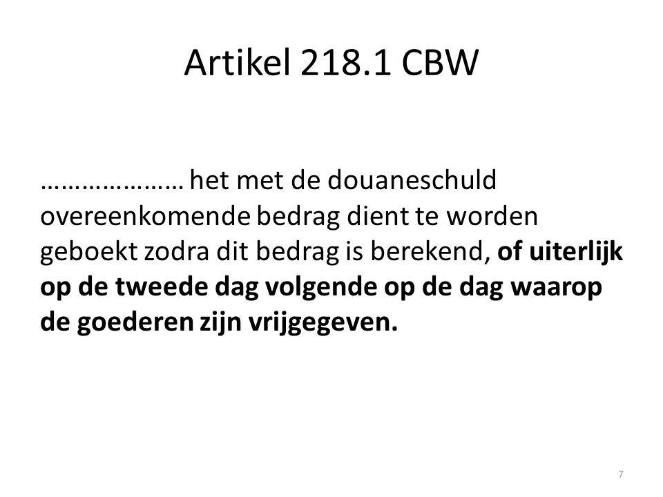 Artikel 218.1 CBW ………………… het met de douaneschuld overeenkomende bedrag dient te worden geboekt zodra dit bedrag is berekend, of uiterlijk op de tweed