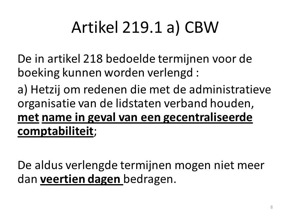 Artikel 219.1 a) CBW De in artikel 218 bedoelde termijnen voor de boeking kunnen worden verlengd : a) Hetzij om redenen die met de administratieve org