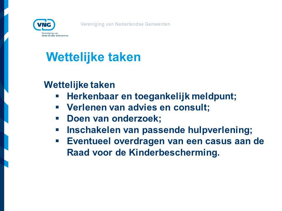 Vereniging van Nederlandse Gemeenten Wettelijke taken  Herkenbaar en toegankelijk meldpunt;  Verlenen van advies en consult;  Doen van onderzoek;  Inschakelen van passende hulpverlening;  Eventueel overdragen van een casus aan de Raad voor de Kinderbescherming.