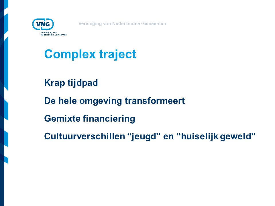 Vereniging van Nederlandse Gemeenten Complex traject Krap tijdpad De hele omgeving transformeert Gemixte financiering Cultuurverschillen jeugd en huiselijk geweld