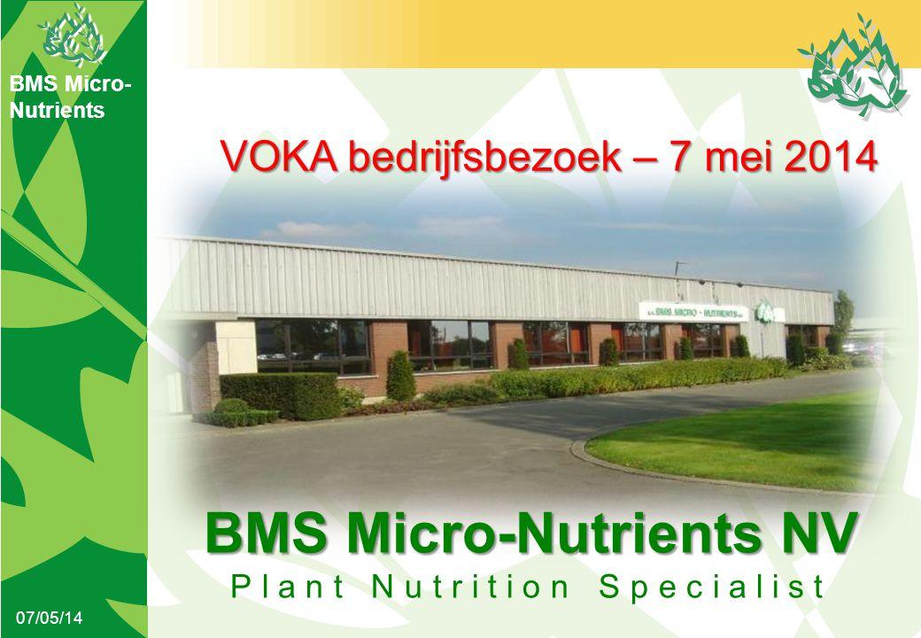 BMS Micro- Nutrients 07/05/14 BMS Micro-Nutrients NV Plant Nutrition Specialist VOKA bedrijfsbezoek – 7 mei 2014