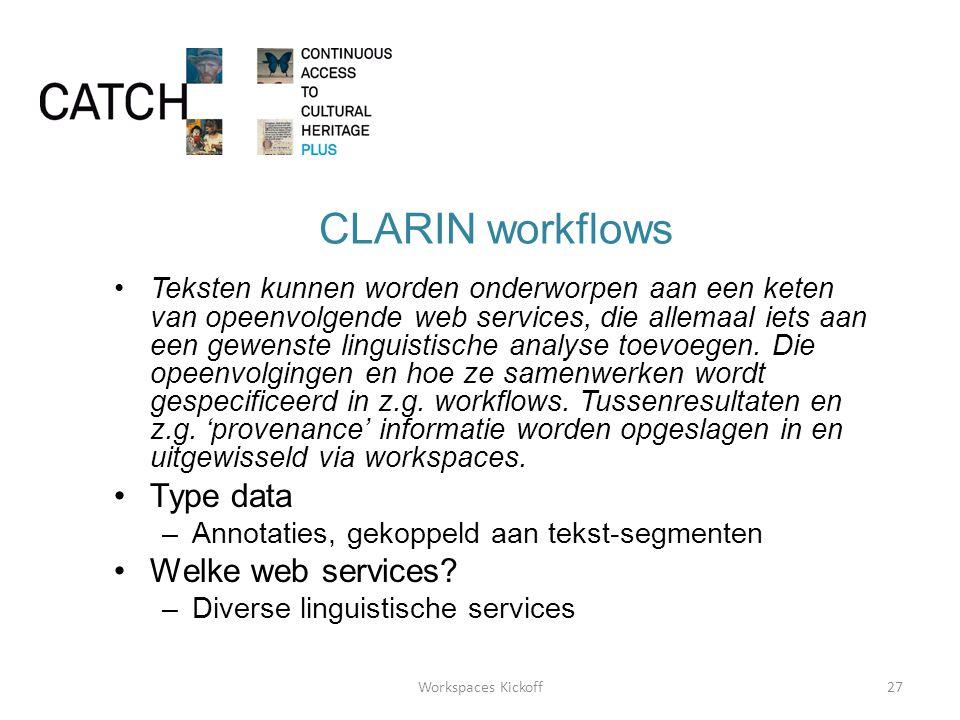 CLARIN workflows •Teksten kunnen worden onderworpen aan een keten van opeenvolgende web services, die allemaal iets aan een gewenste linguistische analyse toevoegen.