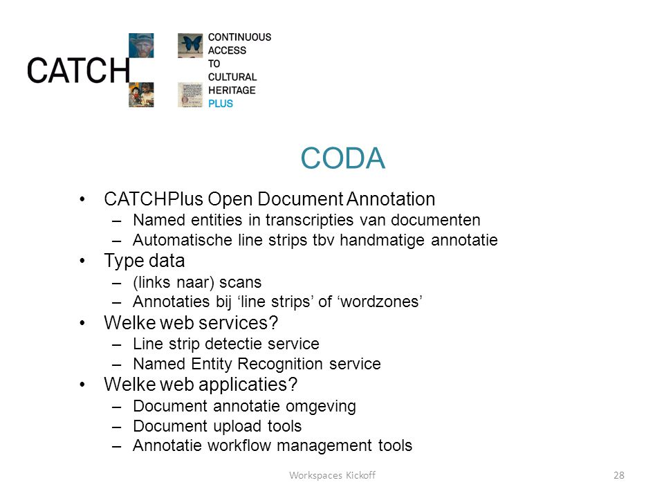 CODA •CATCHPlus Open Document Annotation –Named entities in transcripties van documenten –Automatische line strips tbv handmatige annotatie •Type data