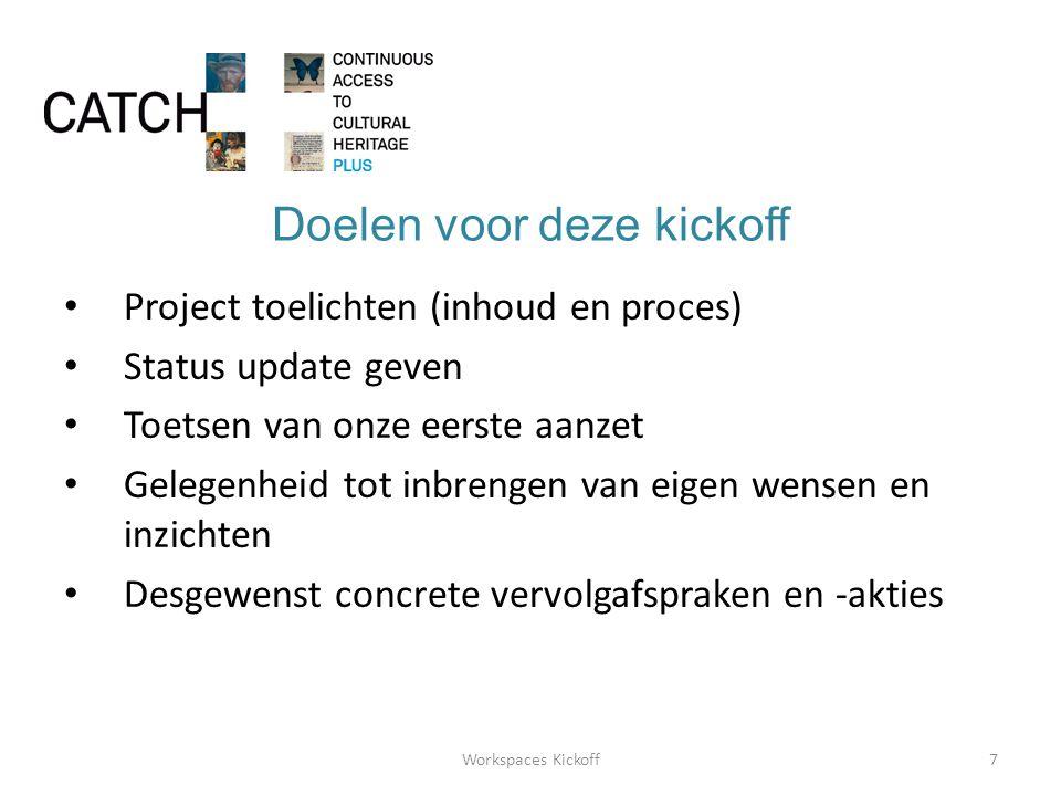 Doelen voor deze kickoff • Project toelichten (inhoud en proces) • Status update geven • Toetsen van onze eerste aanzet • Gelegenheid tot inbrengen van eigen wensen en inzichten • Desgewenst concrete vervolgafspraken en -akties 7Workspaces Kickoff