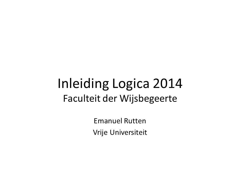 Inleiding Logica 2014 Faculteit der Wijsbegeerte Emanuel Rutten Vrije Universiteit