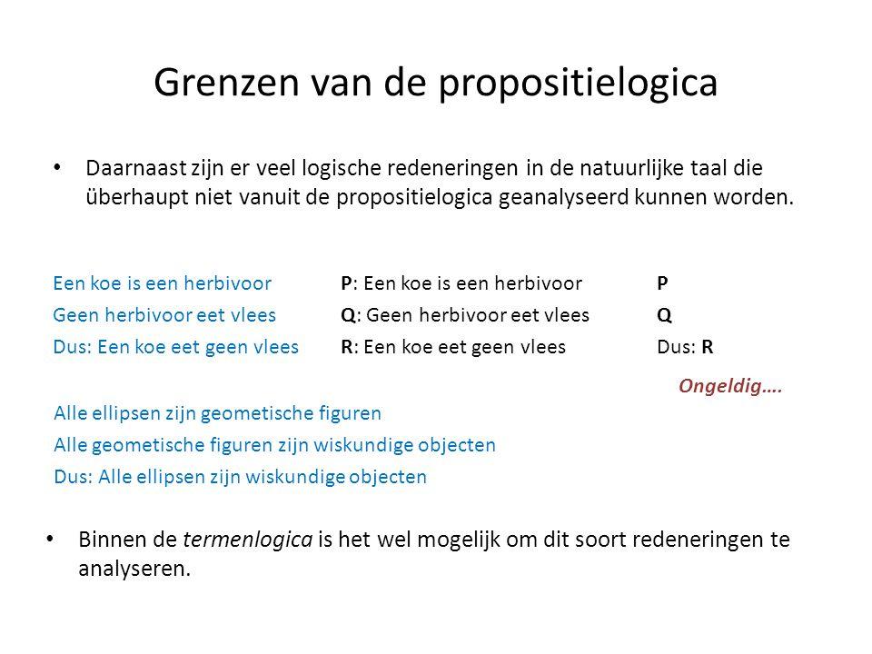 Grenzen van de propositielogica • Daarnaast zijn er veel logische redeneringen in de natuurlijke taal die überhaupt niet vanuit de propositielogica ge