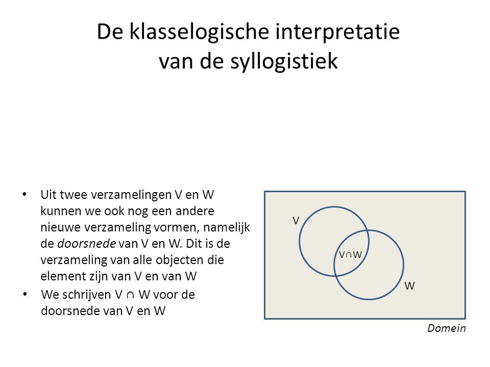 De klasselogische interpretatie van de syllogistiek • Uit twee verzamelingen V en W kunnen we ook nog een andere nieuwe verzameling vormen, namelijk d