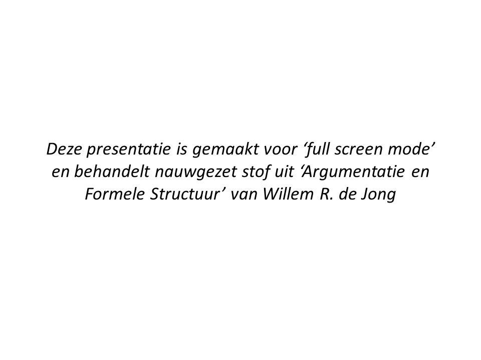 Deze presentatie is gemaakt voor 'full screen mode' en behandelt nauwgezet stof uit 'Argumentatie en Formele Structuur' van Willem R. de Jong