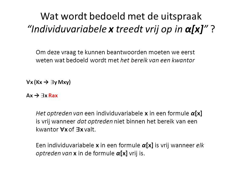 """Wat wordt bedoeld met de uitspraak """"Individuvariabele x treedt vrij op in α[x]"""" ? Om deze vraag te kunnen beantwoorden moeten we eerst weten wat bedoe"""