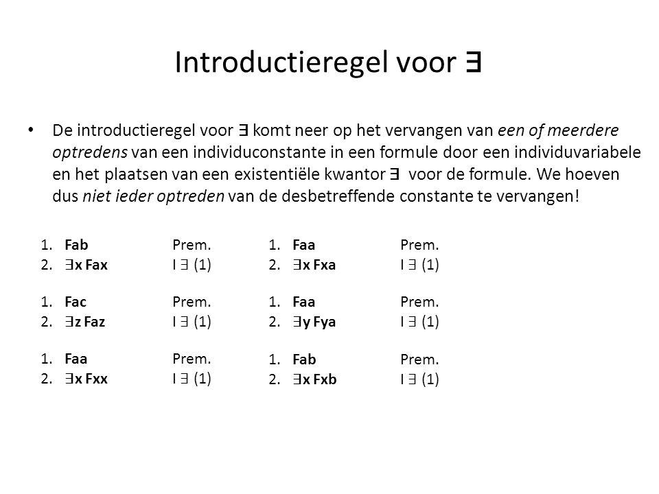 Introductieregel voor ∃ • De introductieregel voor ∃ komt neer op het vervangen van een of meerdere optredens van een individuconstante in een formule