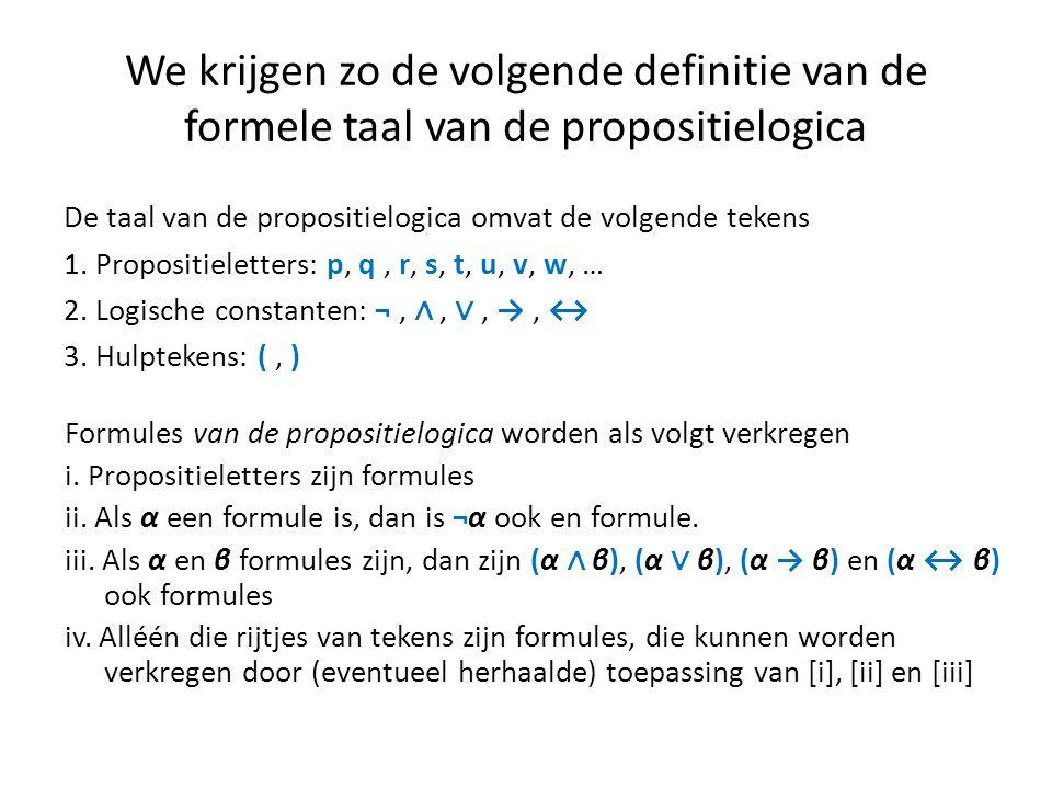 We krijgen zo de volgende definitie van de formele taal van de propositielogica De taal van de propositielogica omvat de volgende tekens 1. Propositie