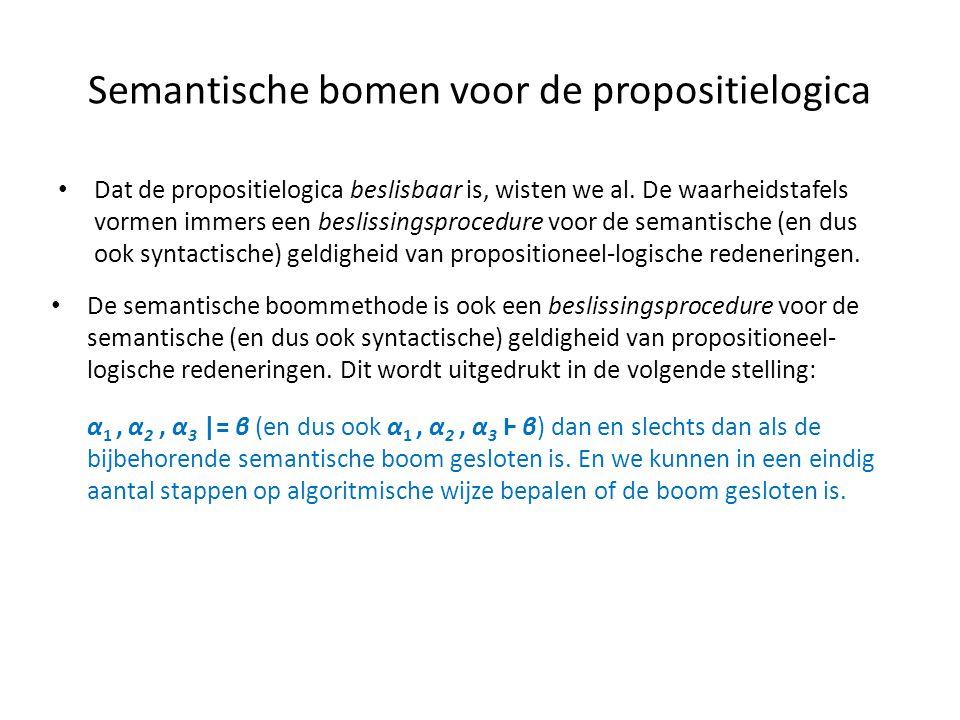 Semantische bomen voor de propositielogica • Dat de propositielogica beslisbaar is, wisten we al. De waarheidstafels vormen immers een beslissingsproc