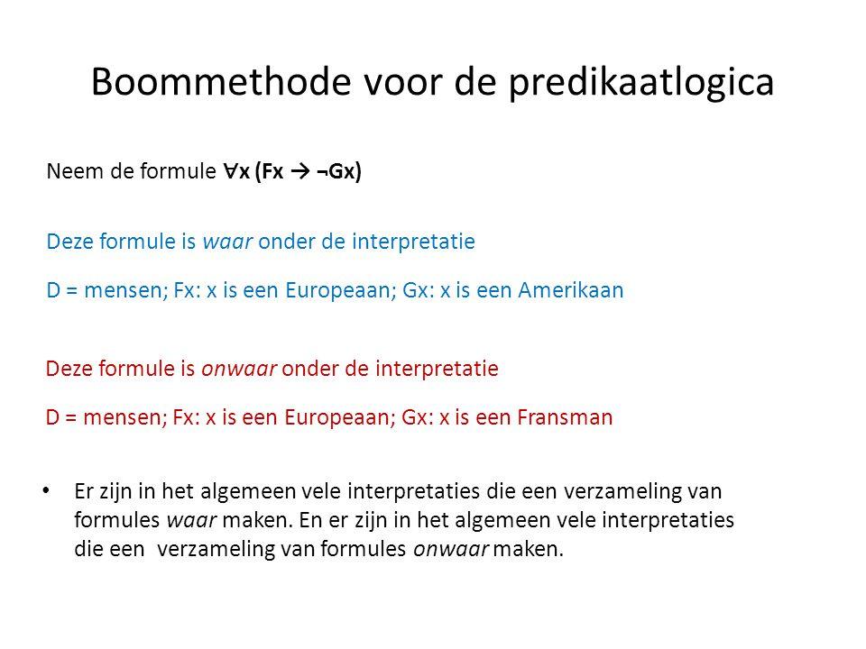 Boommethode voor de predikaatlogica Neem de formule ∀ x (Fx → ¬Gx) Deze formule is waar onder de interpretatie D = mensen; Fx: x is een Europeaan; Gx: