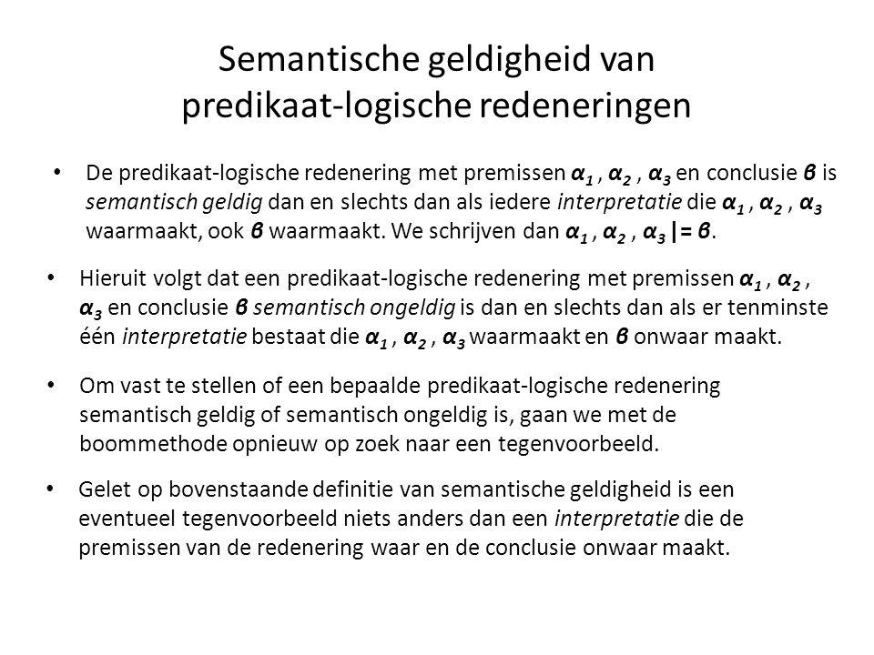 Semantische geldigheid van predikaat-logische redeneringen • De predikaat-logische redenering met premissen α 1, α 2, α 3 en conclusie β is semantisch