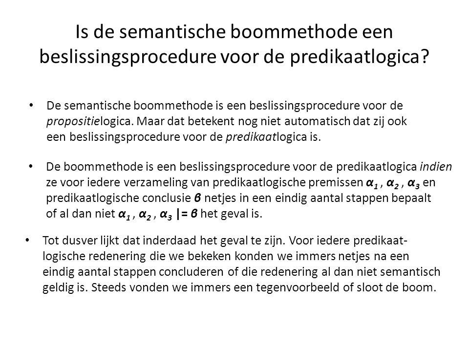 Is de semantische boommethode een beslissingsprocedure voor de predikaatlogica? • De boommethode is een beslissingsprocedure voor de predikaatlogica i