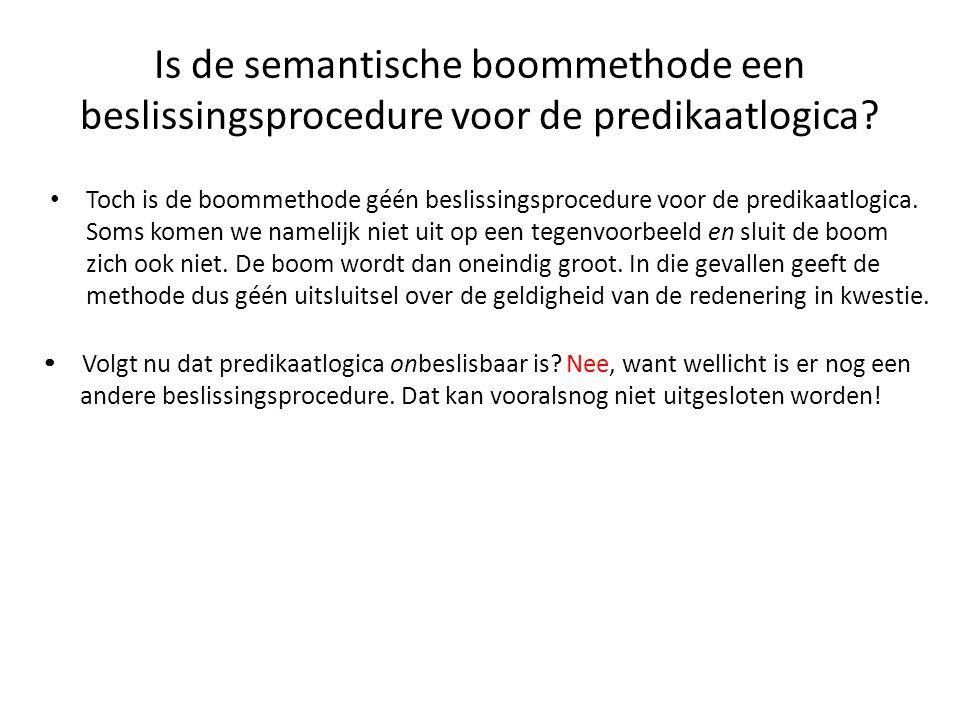 Is de semantische boommethode een beslissingsprocedure voor de predikaatlogica? • Toch is de boommethode géén beslissingsprocedure voor de predikaatlo