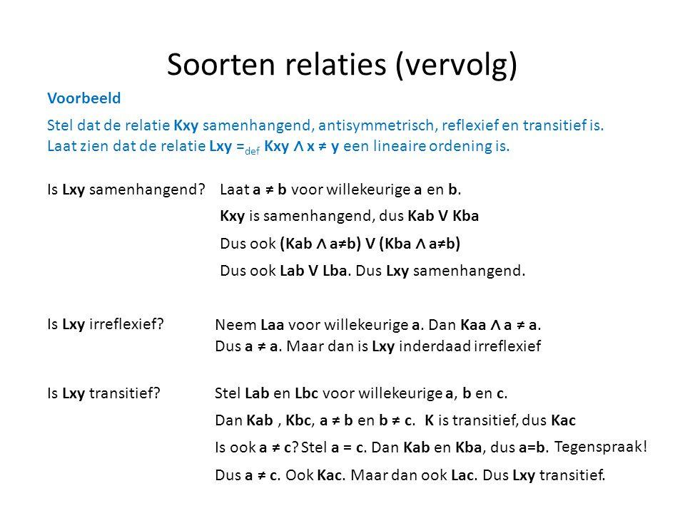 Soorten relaties (vervolg) Stel dat de relatie Kxy samenhangend, antisymmetrisch, reflexief en transitief is. Laat zien dat de relatie Lxy = def Kxy ∧
