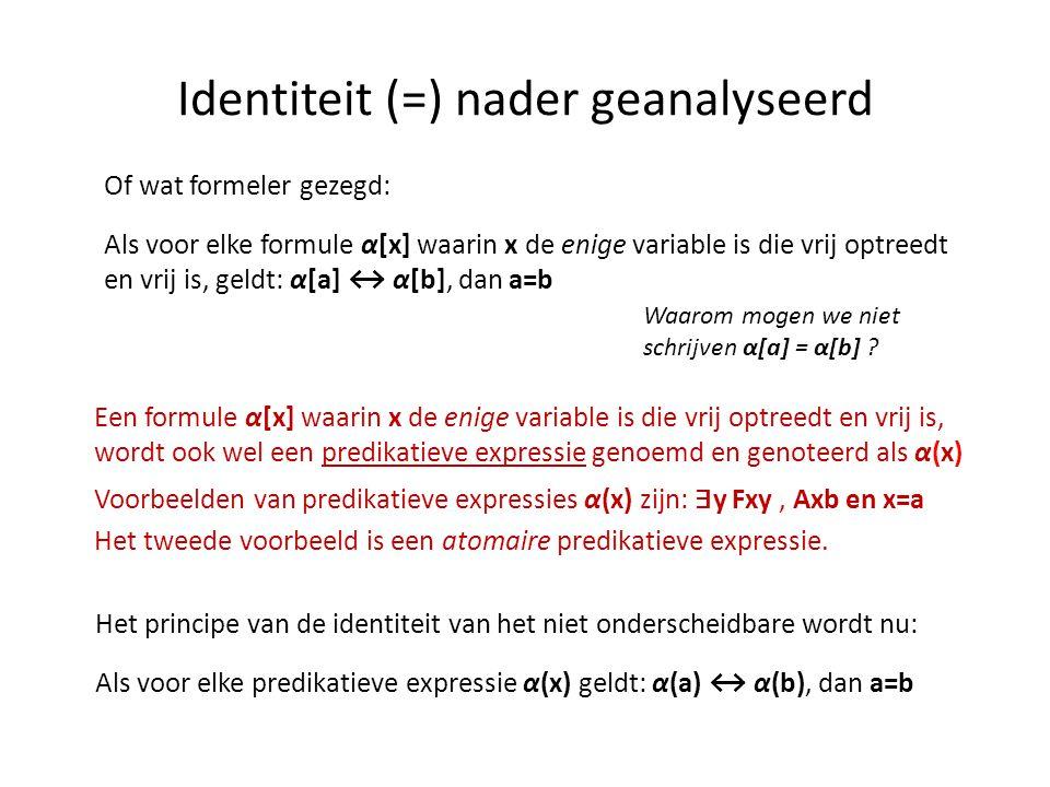 Identiteit (=) nader geanalyseerd Of wat formeler gezegd: Als voor elke formule α[x] waarin x de enige variable is die vrij optreedt en vrij is, geldt