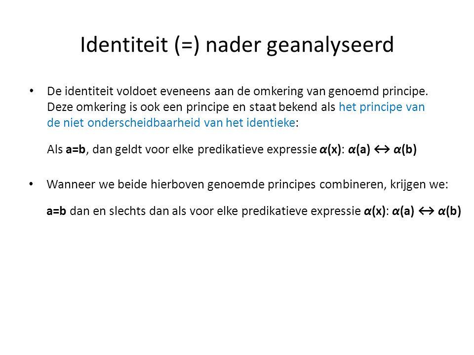 Identiteit (=) nader geanalyseerd • De identiteit voldoet eveneens aan de omkering van genoemd principe. Deze omkering is ook een principe en staat be